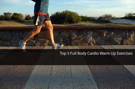 Top 5 Full Body Cardio Warm Up Exercises | Health Wellness And Fitness.com | Scoop.it