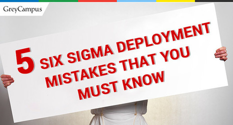 5 Six Sigma Deployment Mistakes You Must Know | Quality Management | Scoop.it