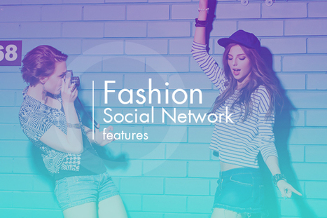 Want to Create a Fashion Driven Social Network? Check Out this Feature List | internet marketing | Scoop.it
