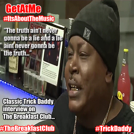 "GetAtMe Trick Daddy on The Breakfast Club ""The truth aint never gonna be a lie...""  #ItsAboutTheMusic 