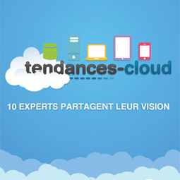 tendances-cloud : 10 experts partargent leur vision ! - le blog cloud computing | Just Cloud IT. | Scoop.it