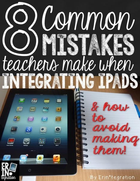 The 8 most common mistakes when integrating iPads into the classroom - Technology Erin*tegration | iPads in Education | Scoop.it