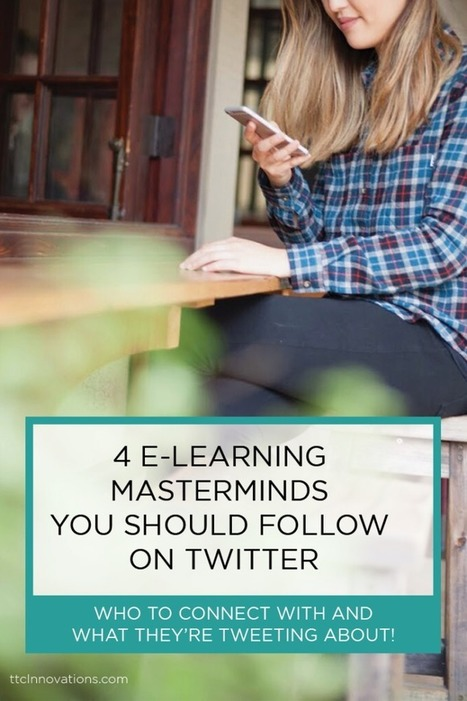 4 e-Learning Masterminds You Should Follow on Twitter | ttcInnovations | elearning stuff | Scoop.it