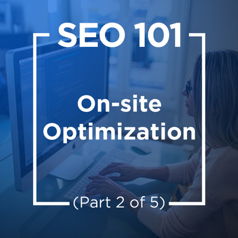 SEO 101: On-Site Optimization (Part 2 Of 5) | SEO and Social Media Marketing | Scoop.it