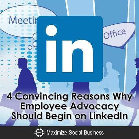 4 Convincing Reasons Why Employee Advocacy Should Begin on LinkedIn | LinkedIn and Social Media Marketing | Scoop.it