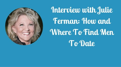 How and Where To Find Men To Date | Los Angeles Matchmaking - LA Dating Service - Date Coaching - Julie Ferman | Scoop.it