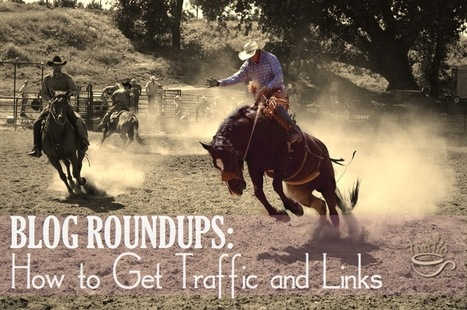 How to Get Traffic and Links from Blog Roundups | Inbound Marketing And Social Media | Scoop.it