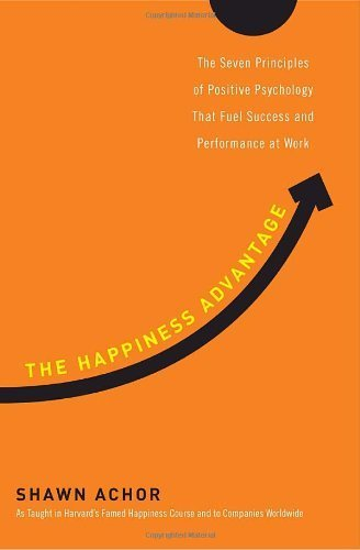 The Happiness Advantage: The Seven Principles of Positive Psychology That Fuel Success and Performance at Work by Shawn Achor - EbookNetworking.net | Das Abenteuer Erfolg | Scoop.it