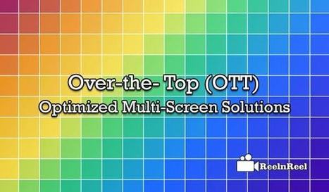 Over-The- Top (OTT) Optimized Multi-Screen Solutions [Guide] | Social Video Marketing | Scoop.it