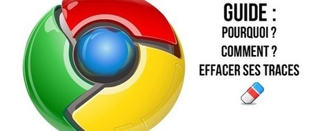 Google Chrome : Effacer ses traces de navigation internet en un clic [Guide] | Time to Learn | Scoop.it