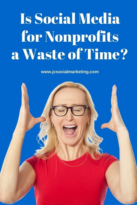Is Nonprofit Social Media A Waste of Time? | Nonprofits & Social Media | Scoop.it