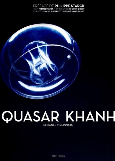 Quasar Khanh : Designer visionnaire - Le site de Quasar Khanh annonce la sortie de la monographie pour Mars 2017... | Quasar Khanh: designer visionnaire | Scoop.it