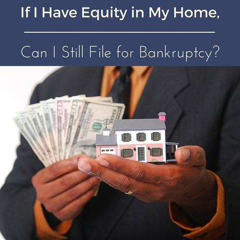 If I Have Equity in My Home, Can I Still File for Bankruptcy? - GeorgetteMillerLaw.com | Business Ideas & Financial Thoughts | Scoop.it