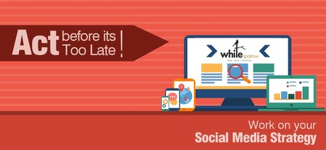 Act before it's too late – work on your social media strategy | Online Marketing Strategy - SMO - SEO - WEBSITE - GOOGLE - Education | Scoop.it