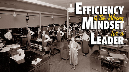 Efficiency is the Wrong Mindset for a Leader | MASSP News | Scoop.it
