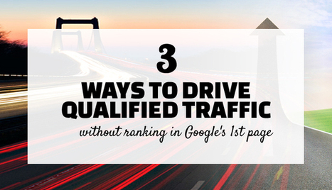 3 ways to drive qualified traffic without ranking in Google's 1st page | LinkedIn | Business & Marketing | Scoop.it