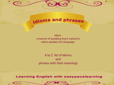 Idioms A to Z list English phrases learning idioms | Learning Basic English, to Advanced Over 700 On-Line Lessons and Exercises Free | Scoop.it