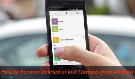 How to Recover Deleted or lost Contacts from Android Devices | All Things About Social Media, SEO, Content Marketing, Advertising, Business, Technology, Lifestyle. | Scoop.it