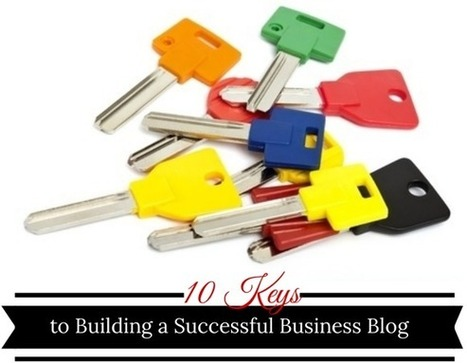 10 Keys To Building A Successful Business Blog | baby boomer entrepreneurs | Scoop.it
