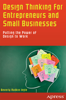 Design Thinking for Entrepreneurs and Small Businesses: Putting the Power of Design to Work / Beverly Rudkin Ingle, Springer,2013 | La bibliothèque du Design Thinking de l'École des Ponts | Scoop.it