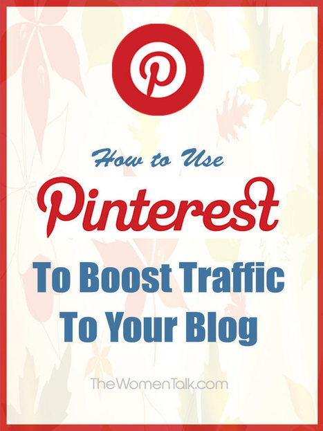 How to Use Pinterest To Boost Your Blog Traffic | Web Resources | Scoop.it