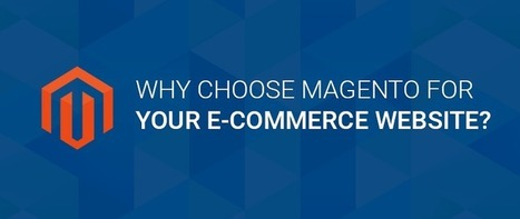 Why Choose Magento for your E-Commerce Website? - KNOWARTH | KNOWARTH Technologies | Scoop.it
