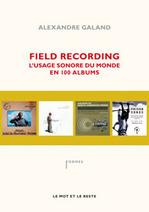 Field recording, l'usage sonore du monde en 100 albums - Alexandre Galand | DESARTSONNANTS - CRÉATION SONORE ET ENVIRONNEMENT - ENVIRONMENTAL SOUND ART - PAYSAGES ET ECOLOGIE SONORE | Scoop.it
