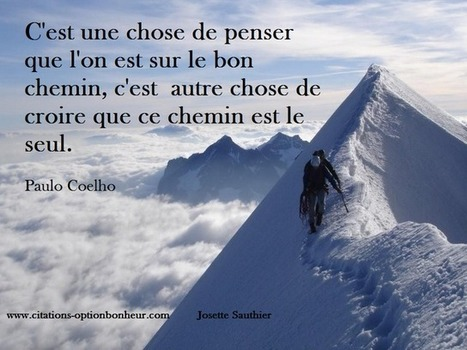 Citations Option Bonheur: Etre sur le bon chemin (Paulo Coelho) | citations positives | Scoop.it