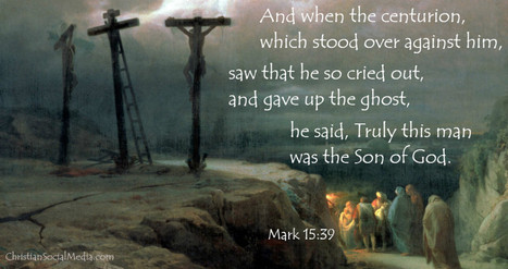 Mark 15:39 - Truly this man was the Son of God | Thoughts from the Deep | Scoop.it