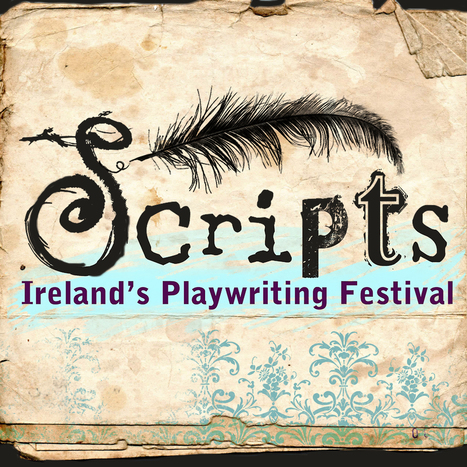 Scripts, Irelands Playwriting Festival | The Irish Literary Times | Scoop.it
