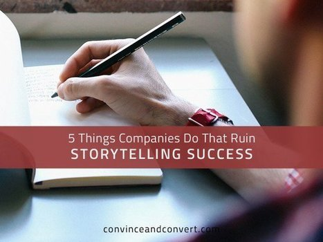 5 Things Companies Do That Ruin Storytelling Success | Convince & Convert | How to find and tell your story | Scoop.it