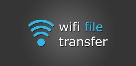 WiFi File Transfer - Applications Android sur GooglePlay   Android Apps   Scoop.it