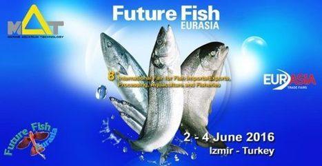 FUTURE FISH EURASIA 2016 - Aquaculture News & Events | MAT LSS | Aquaculture | Scoop.it