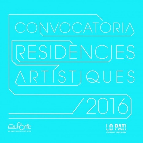 Call for artists in residence Eufònic 2016 - Lo Pati Centre d'Art | Digital #MediaArt(s) Numérique(s) | Scoop.it