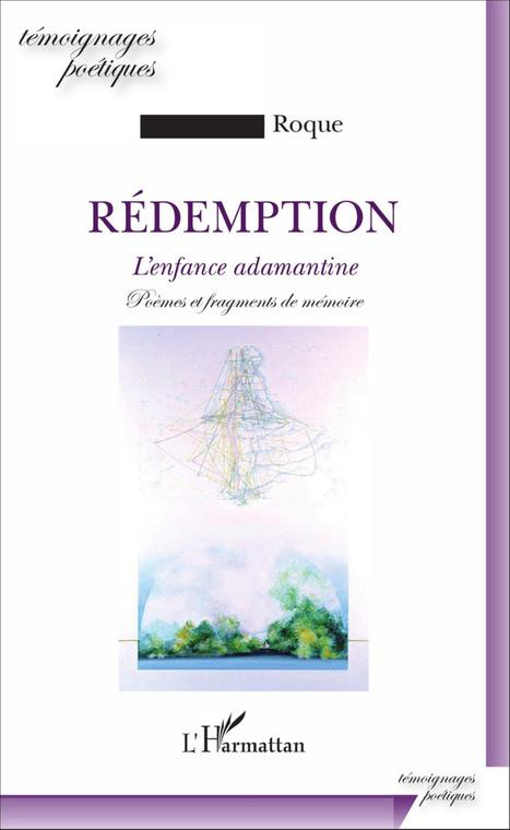 Jean-Pierre Roque – RÉDEMPTION – L'enfance adamantine – (Ed. L'Harmattan). | Traversées aime et publie sur son site | Scoop.it