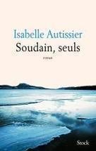 Soudain, seuls - Isabelle Autissier - Editions Stock | nouveautés au lycée | Scoop.it