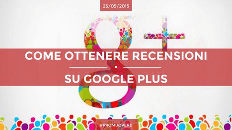 Recensioni Su Google Plus: Ecco Come Ottenerle | Strumenti di Web Marketing per B&B | Scoop.it