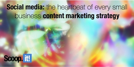 Social media: the heartbeat of every small business content marketing strategy   # Hashtag Marketing   Scoop.it