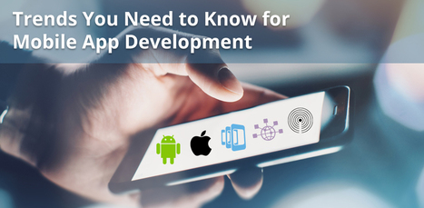 Recent Trends in Mobile App Development That You Need to Know | Mobile Apps Development & Enterprise Solutions | Scoop.it