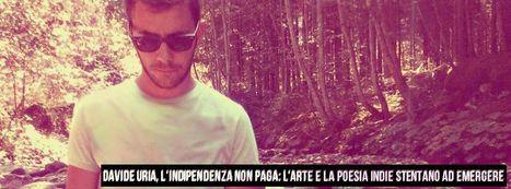 Davide Uria, l'indipendenza non paga: l'arte e la poesia indie stentano ad emergere | Davide Uria | Scoop.it