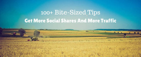 100+ Bite-Sized Tips To Get You More Social Shares And More Traffic | Social Media Tips | Scoop.it