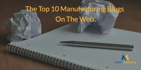 The Top 10 Manufacturing Blogs On The Web | Digital Content Marketing | Scoop.it