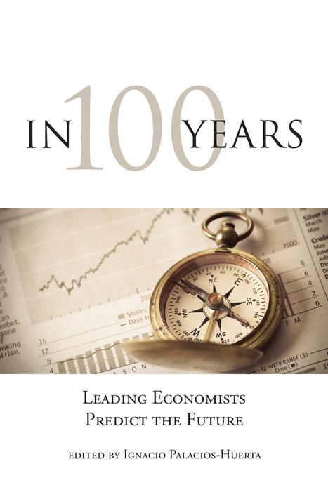 """In 100 Years: Leading Economists Predict the Future   """"EE""""   Economics & Economists - İktisat & İktisatçılar   Scoop.it"""
