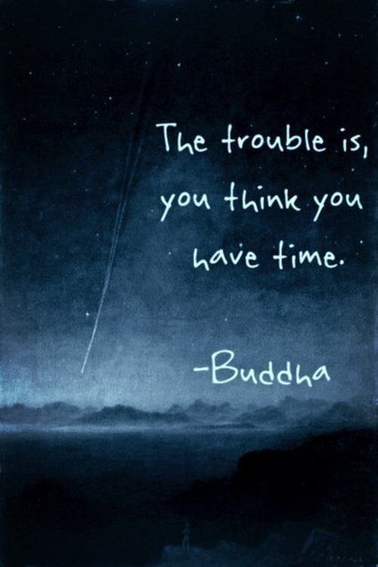 The trouble is you think you you have #time #Buddha ... | Brian Castellani | Scoop.it