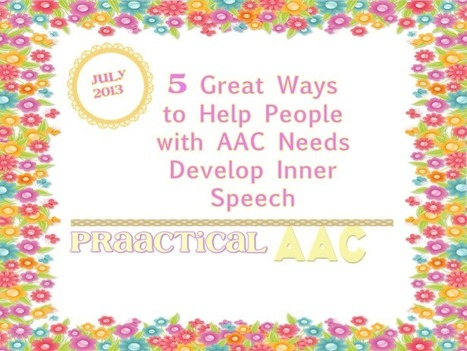 5 Great Ways to Help People with AAC Needs Develop Inner Speech   AAC: Augmentative and Alternative Communication   Scoop.it
