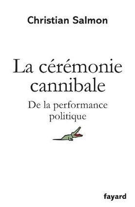 Christian Salmon : La Cérémonie cannibale : De la performance ... - Blog d'AdmiNet (Communiqué de presse) (Blog) | STORYTELLING POLITIQUE | Scoop.it