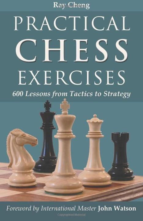 Practical Chess Exercises – 600 Lessons from Tactics to Strategy – Ray Cheng | Chess on the net | Scoop.it