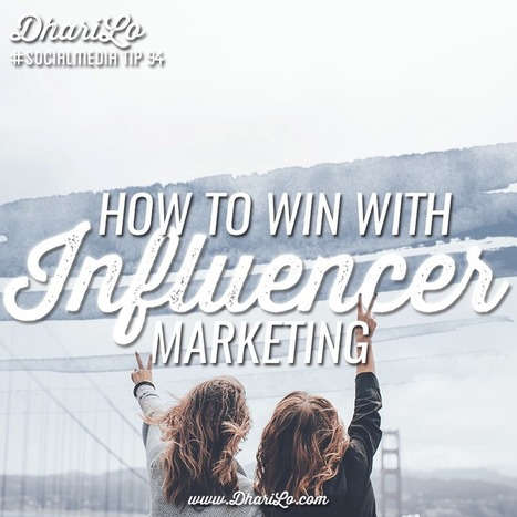 How To Win with Influencer Marketing - DhariLo #SocialMedia | Social media culture | Scoop.it