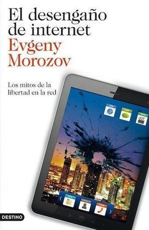 'El desengaño de internet' de Evgeny Morozov   Tecnología y sociedad   Scoop.it