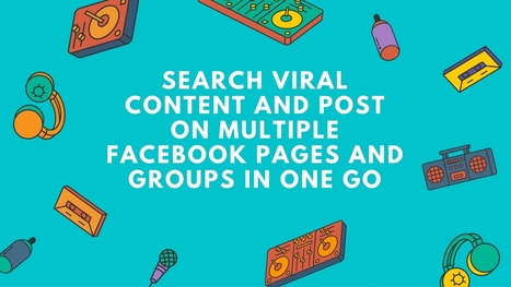 Search Viral Content and Post on Multiple Facebook Pages and Groups in One GO - Spritol | general | Scoop.it